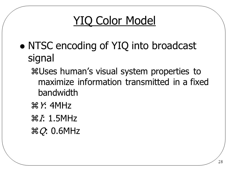YIQ Color Model NTSC encoding of YIQ into broadcast signal