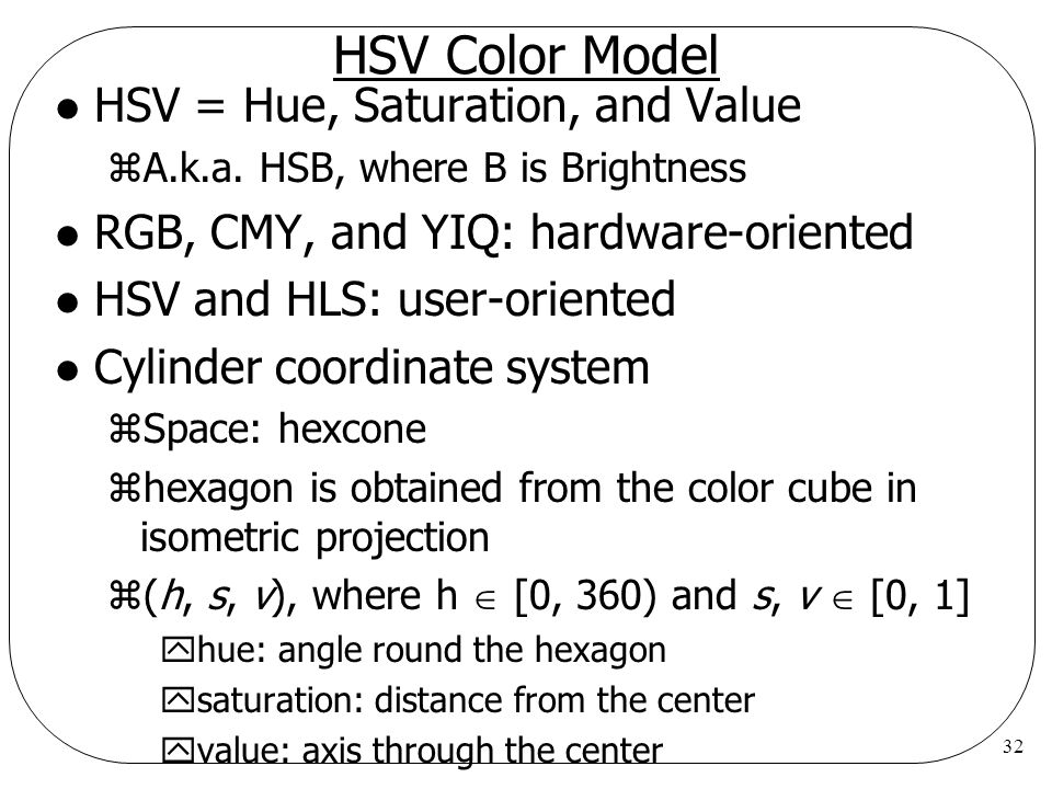 HSV Color Model HSV = Hue, Saturation, and Value