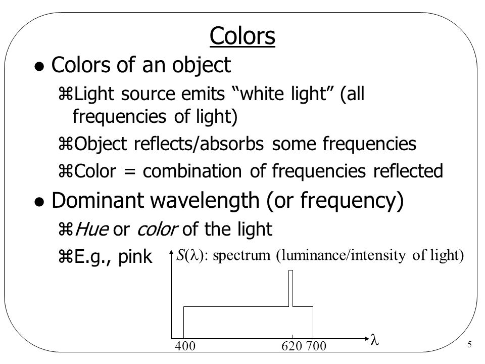 Colors Colors of an object Dominant wavelength (or frequency)