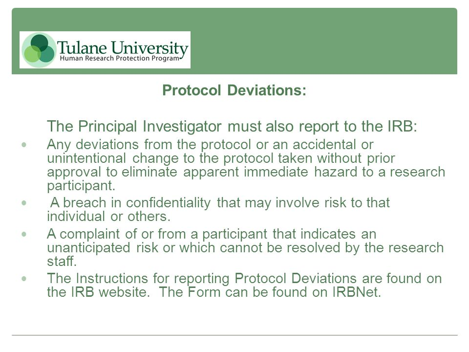 Protocol Deviations: The Principal Investigator must also report to the IRB: