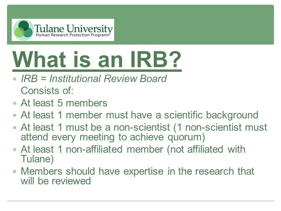 What is an IRB IRB = Institutional Review Board Consists of:
