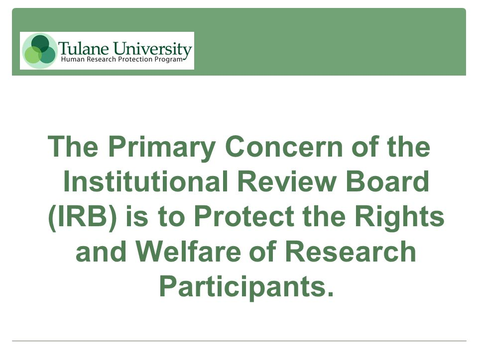 The Primary Concern of the Institutional Review Board (IRB) is to Protect the Rights and Welfare of Research Participants.