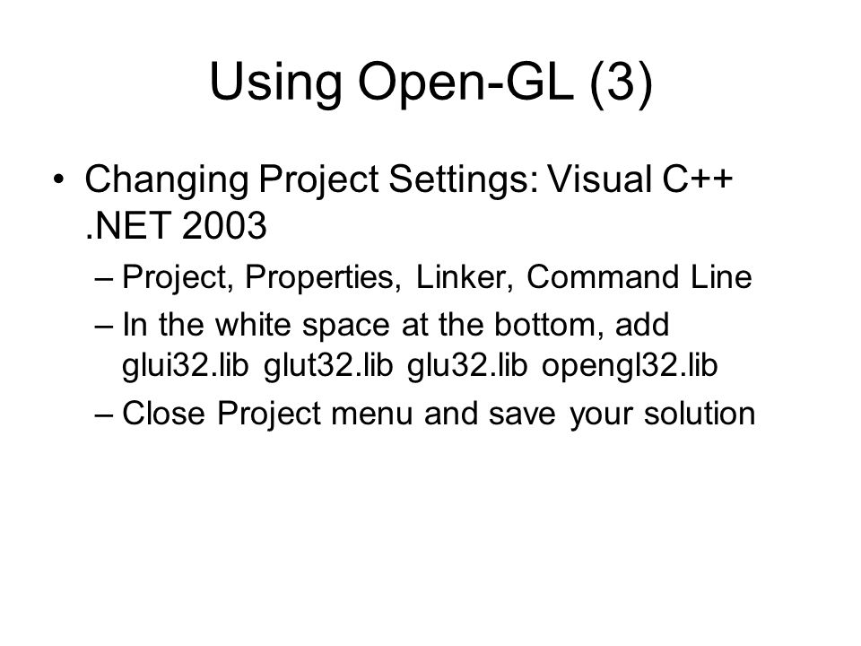 Using Open-GL (3) Changing Project Settings: Visual C++ .NET 2003
