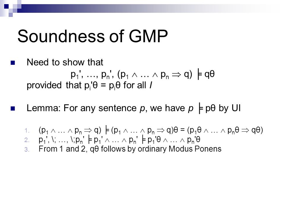 Soundness of GMP Need to show that p1 , …, pn , (p1  …  pn  q) ╞ qθ