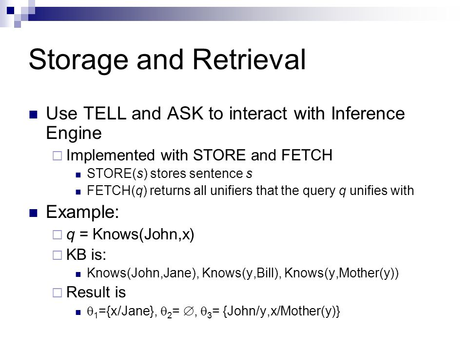 Storage and Retrieval Use TELL and ASK to interact with Inference Engine. Implemented with STORE and FETCH.