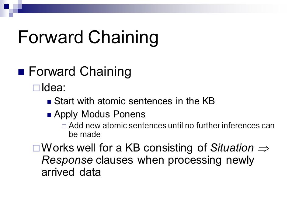 Forward Chaining Forward Chaining Idea: