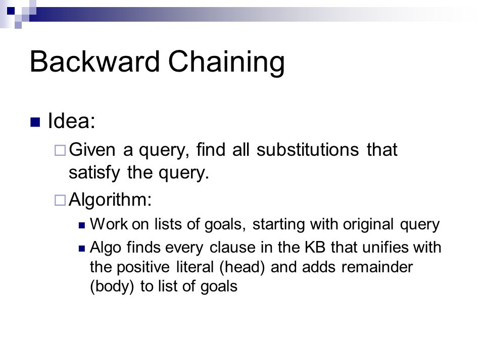 Backward Chaining Idea:
