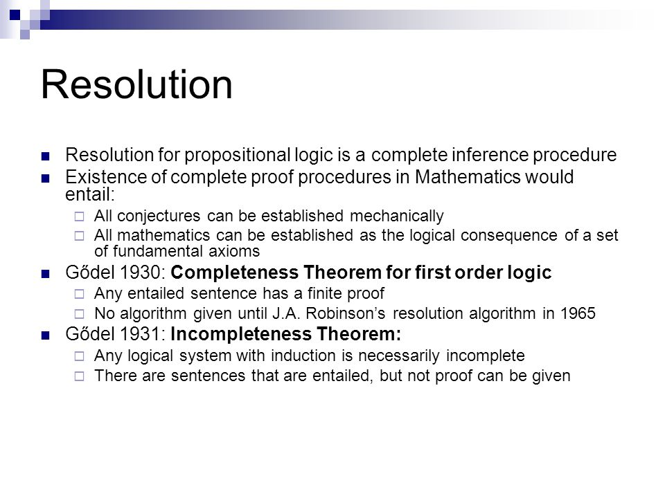 Resolution Resolution for propositional logic is a complete inference procedure. Existence of complete proof procedures in Mathematics would entail: