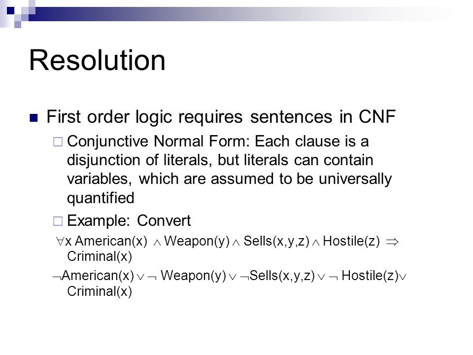 Resolution First order logic requires sentences in CNF