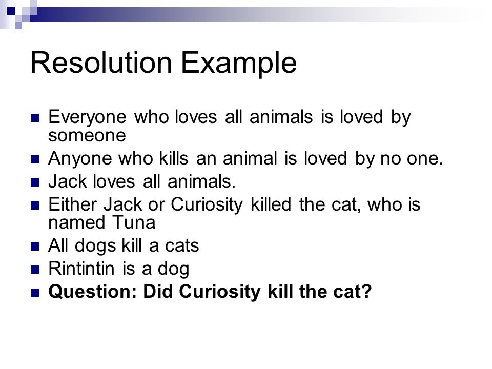 Resolution Example Everyone who loves all animals is loved by someone
