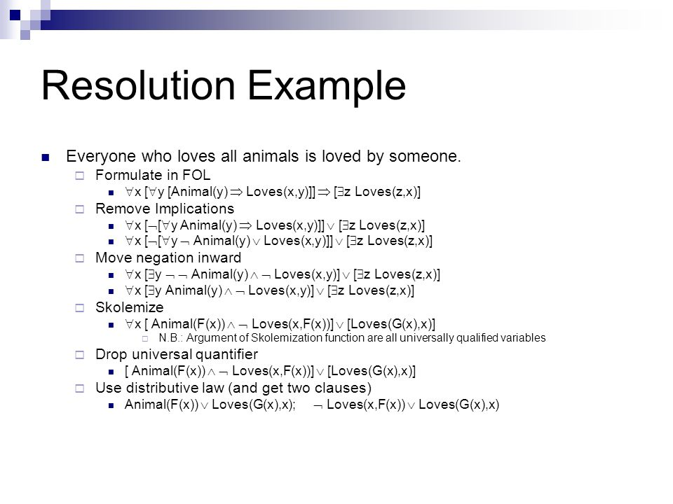 Resolution Example Everyone who loves all animals is loved by someone.