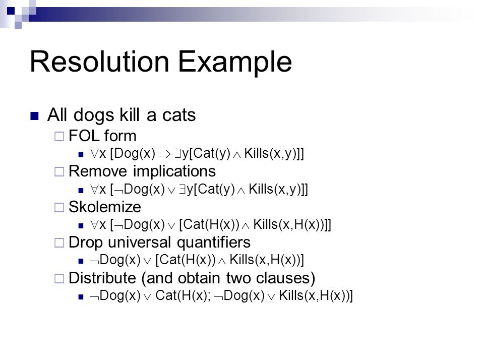Resolution Example All dogs kill a cats FOL form Remove implications