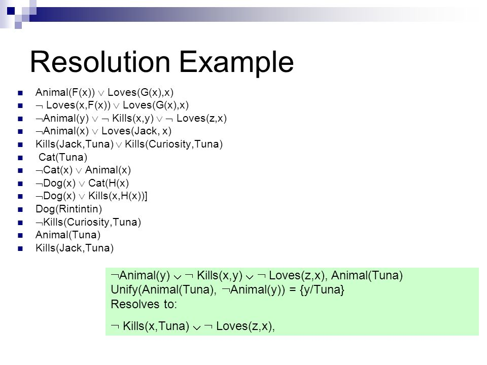 Resolution Example Animal(F(x))  Loves(G(x),x)  Loves(x,F(x))  Loves(G(x),x) Animal(y)   Kills(x,y)   Loves(z,x)