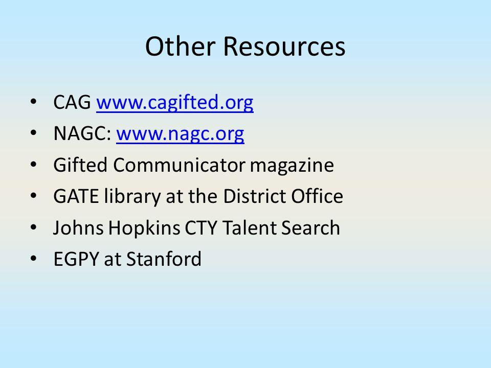 Other Resources CAG www.cagifted.org NAGC: www.nagc.org
