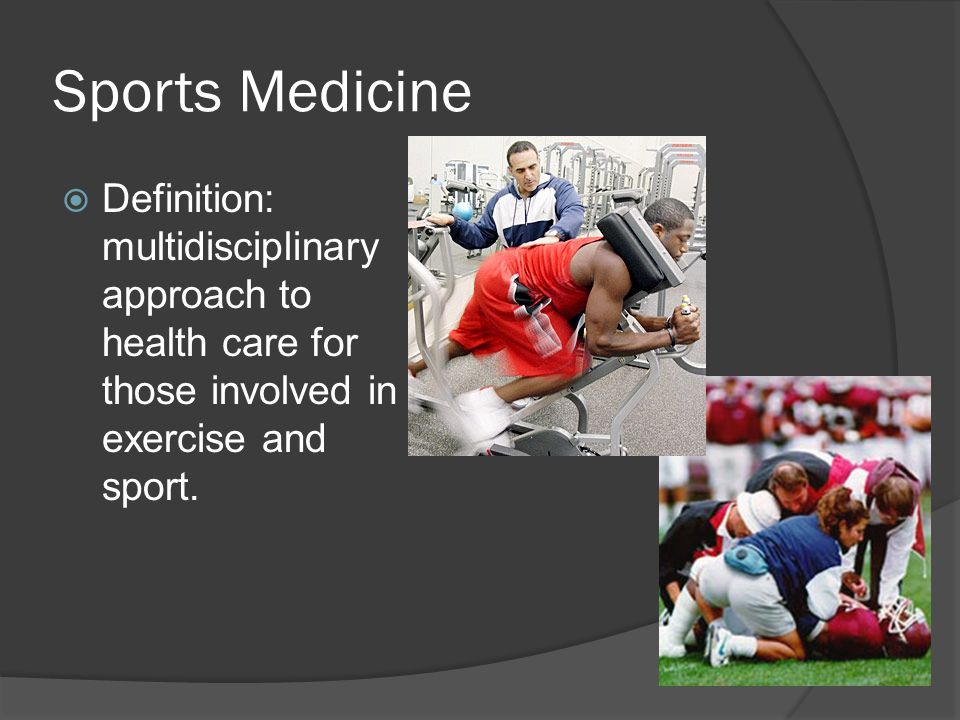 Sports Medicine Definition: multidisciplinary approach to health care for those involved in exercise and sport.