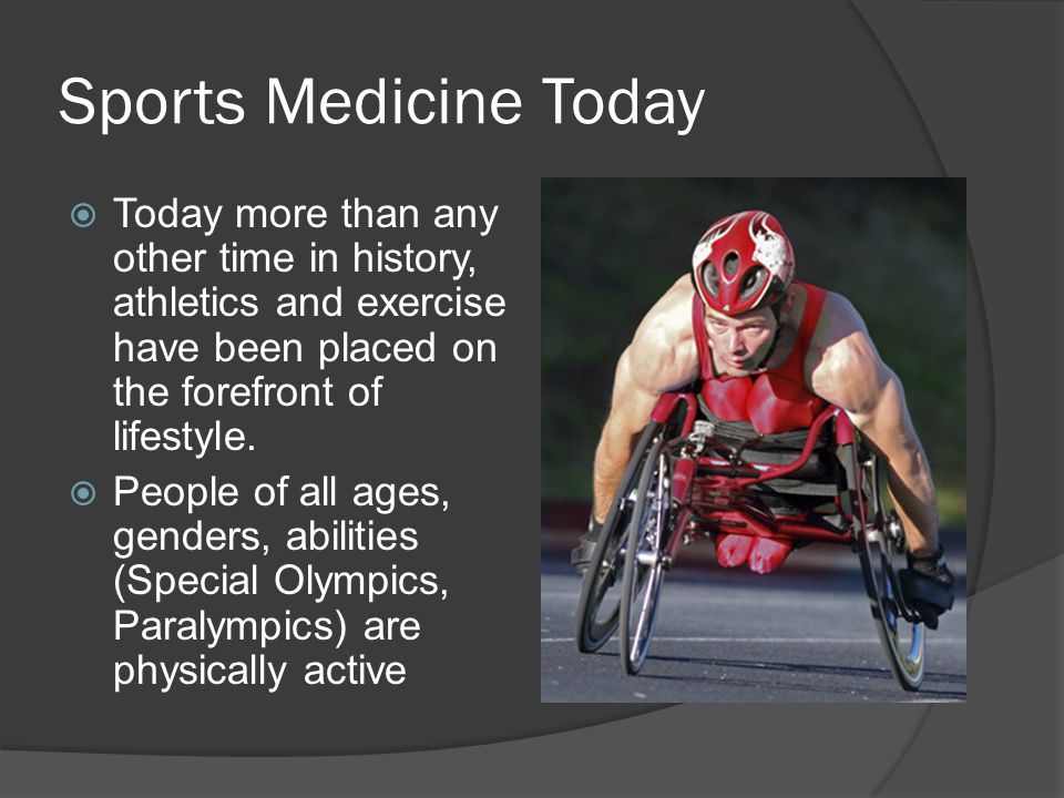 Sports Medicine Today Today more than any other time in history, athletics and exercise have been placed on the forefront of lifestyle.