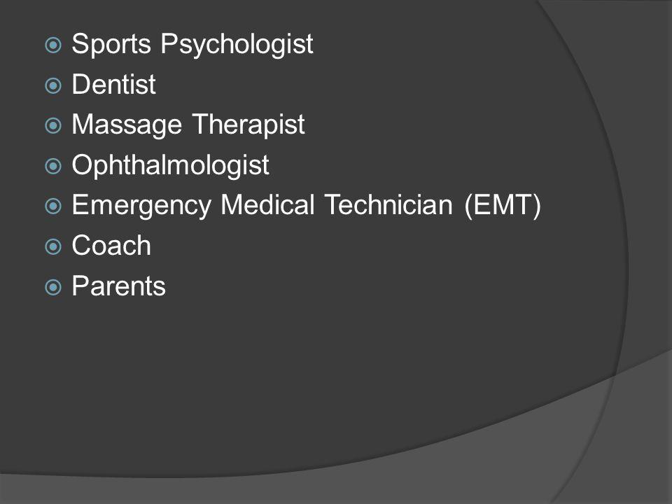Sports Psychologist Dentist. Massage Therapist. Ophthalmologist. Emergency Medical Technician (EMT)
