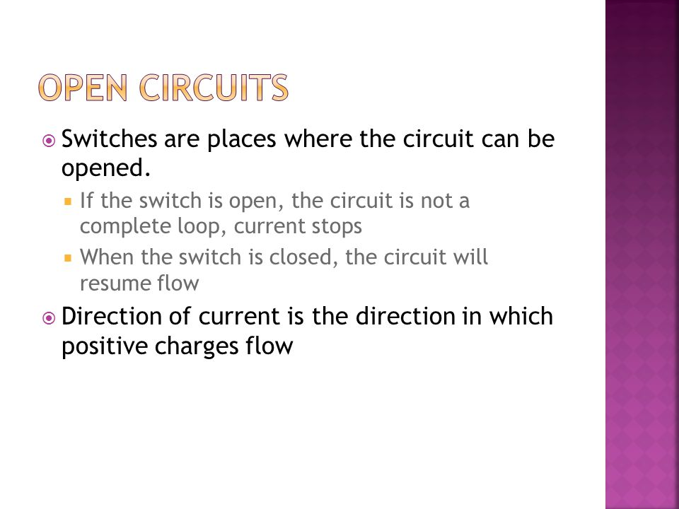 Open Circuits Switches are places where the circuit can be opened.