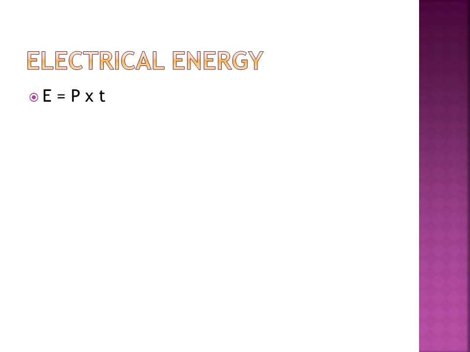 Electrical Energy E = P x t
