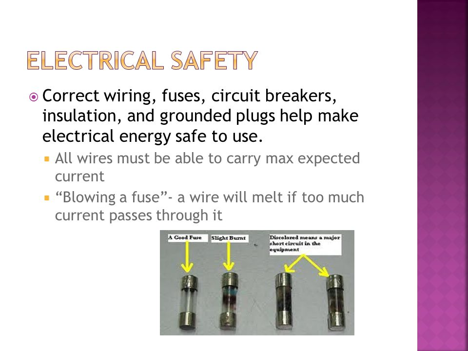 Electrical Safety Correct wiring, fuses, circuit breakers, insulation, and grounded plugs help make electrical energy safe to use.