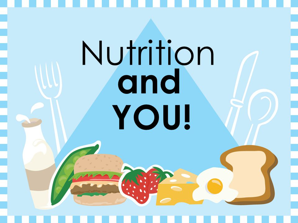 Nutrition and YOU!