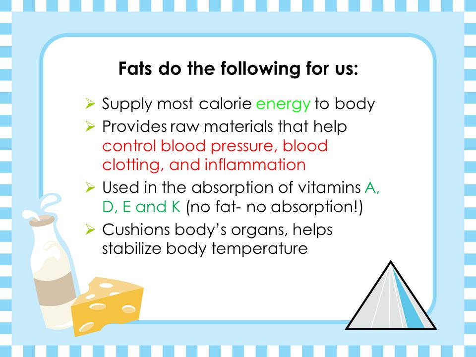 Fats do the following for us: