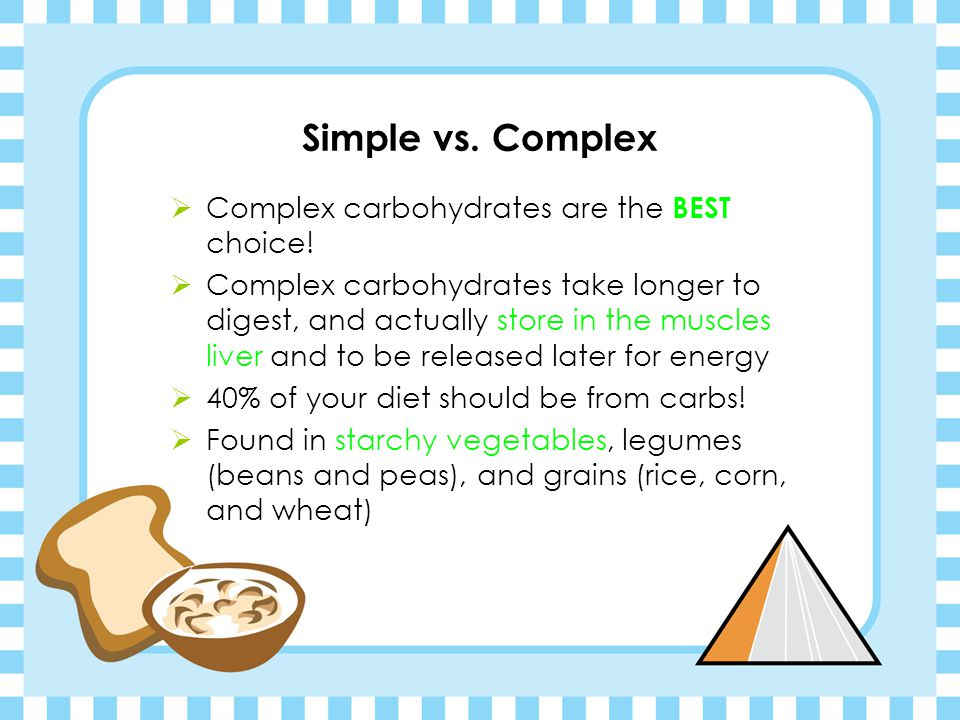 Simple vs. Complex Complex carbohydrates are the BEST choice!