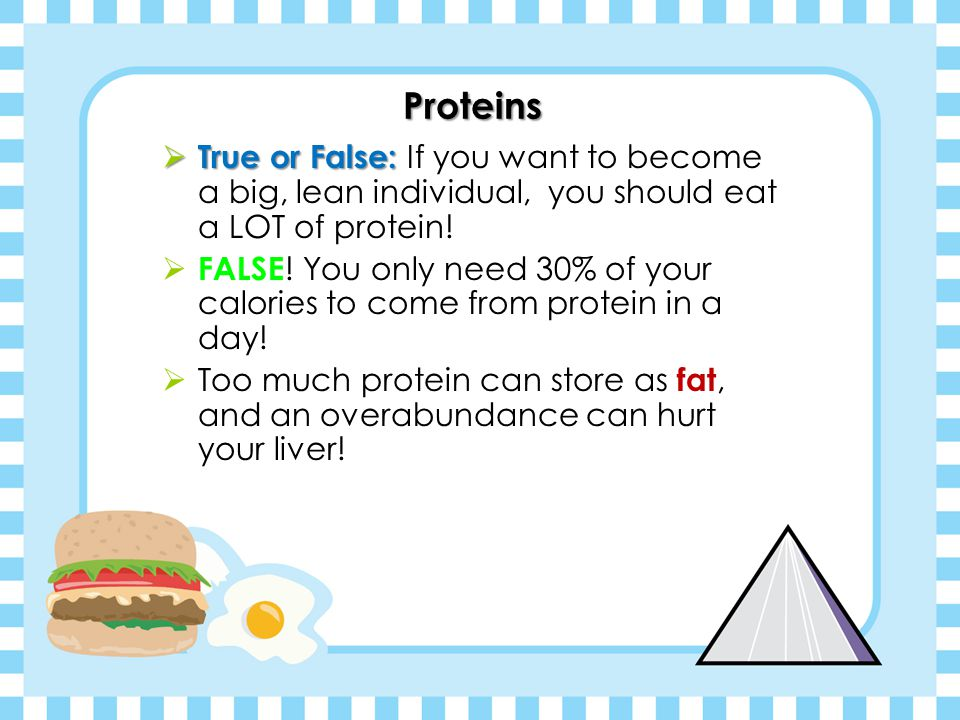 Proteins True or False: If you want to become a big, lean individual, you should eat a LOT of protein!