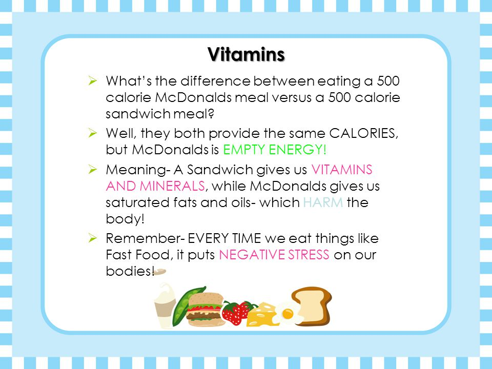 Vitamins What's the difference between eating a 500 calorie McDonalds meal versus a 500 calorie sandwich meal