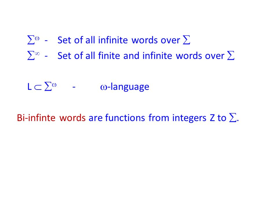  - Set of all infinite words over   - Set of all finite and infinite words over  L   - -language Bi-infinte words are functions from integers Z to .
