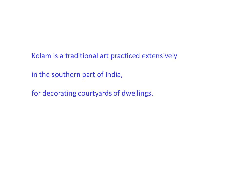 Kolam is a traditional art practiced extensively