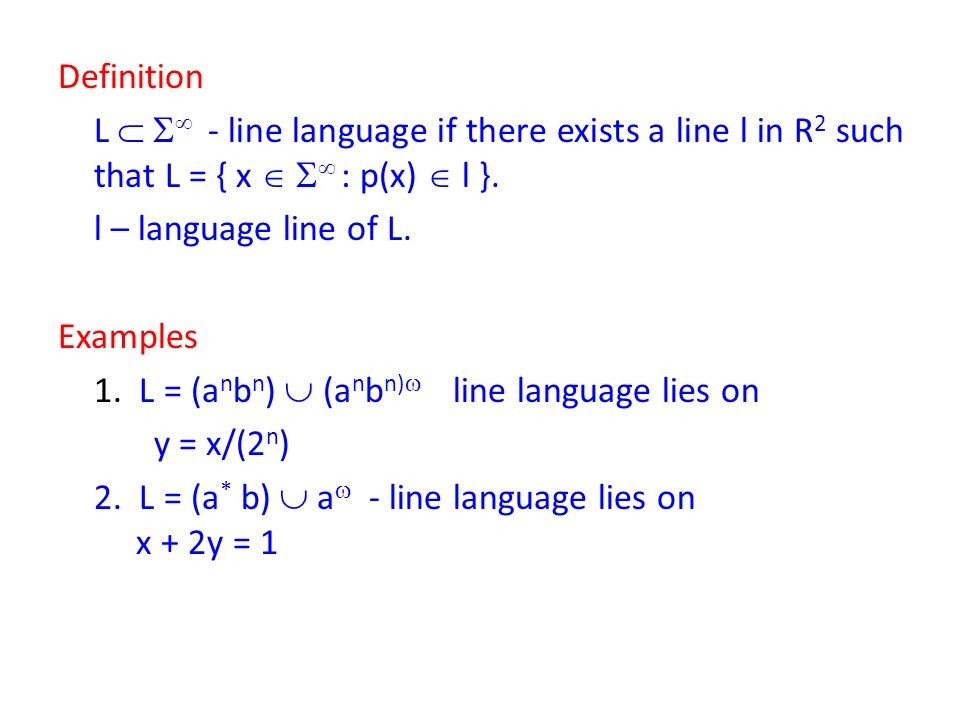 Definition L   - line language if there exists a line l in R2 such that L = { x   : p(x)  l }.