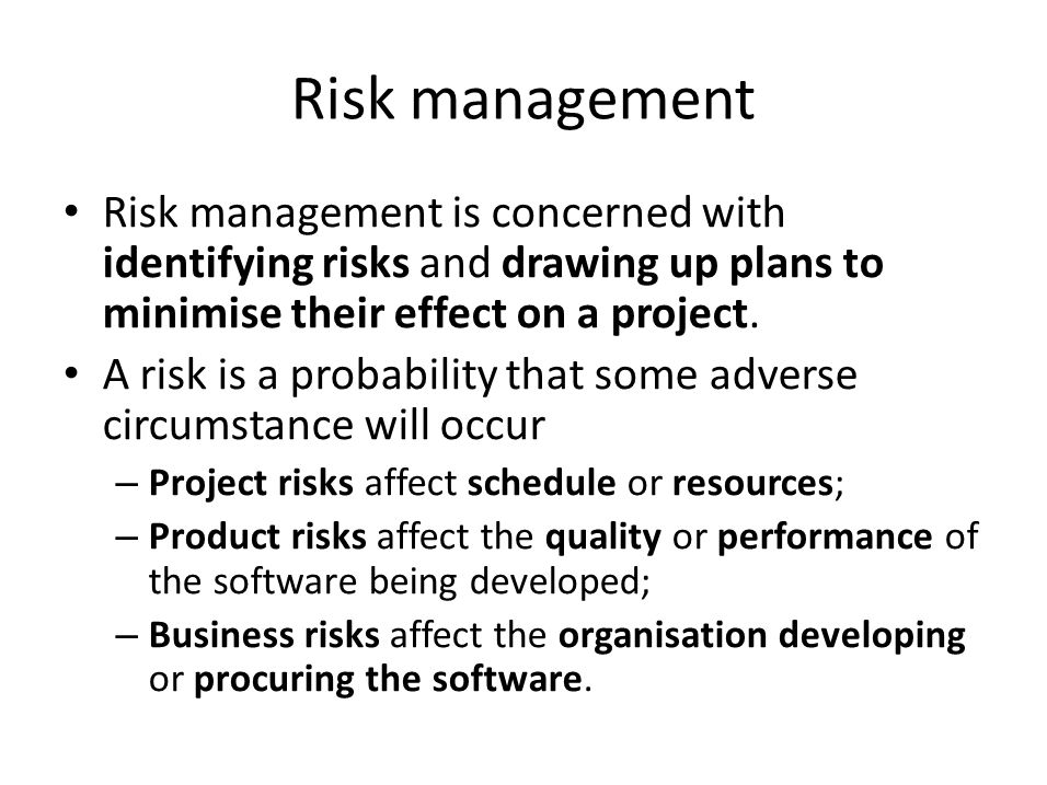 Risk management Risk management is concerned with identifying risks and drawing up plans to minimise their effect on a project.