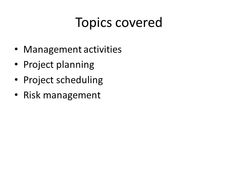 Topics covered Management activities Project planning
