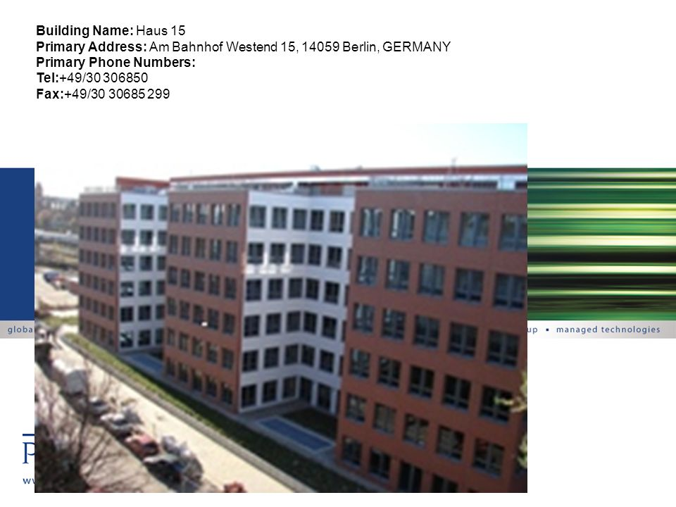 Building Name: Haus 15 Primary Address: Am Bahnhof Westend 15, 14059 Berlin, GERMANY Primary Phone Numbers: