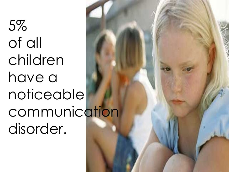 5% of all children have a noticeable communication disorder.