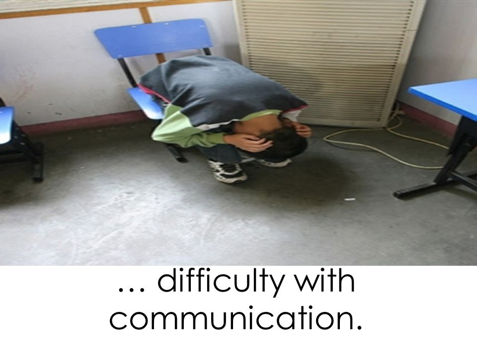 … difficulty with communication.