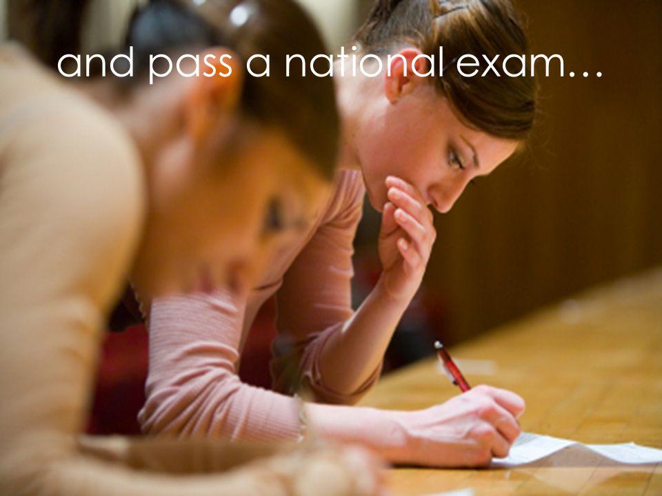 and pass a national exam…