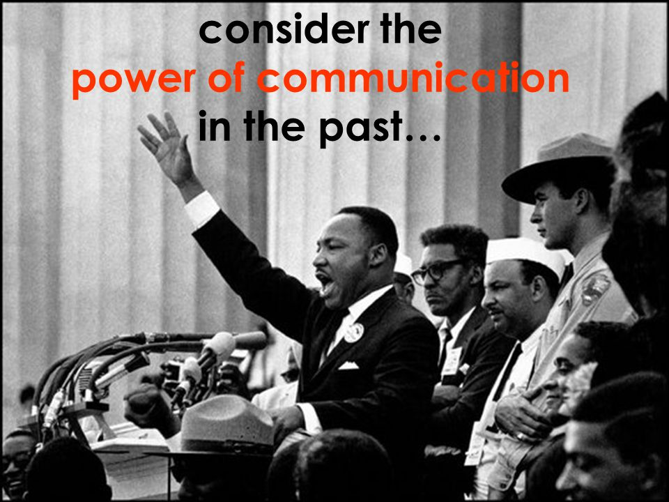 consider the power of communication in the past…