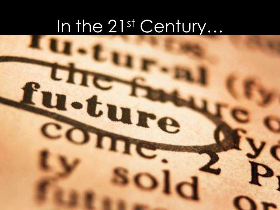 In the 21st Century…