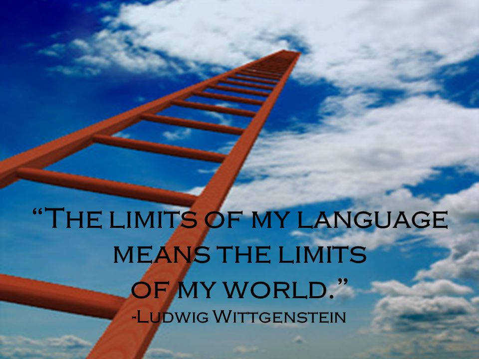 The limits of my language means the limits of my world