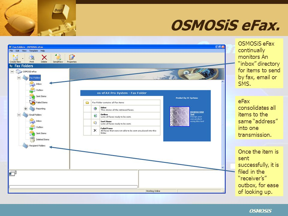OSMOSiS eFax. OSMOSiS eFax continually monitors An inbox directory for items to send by fax, email or SMS.