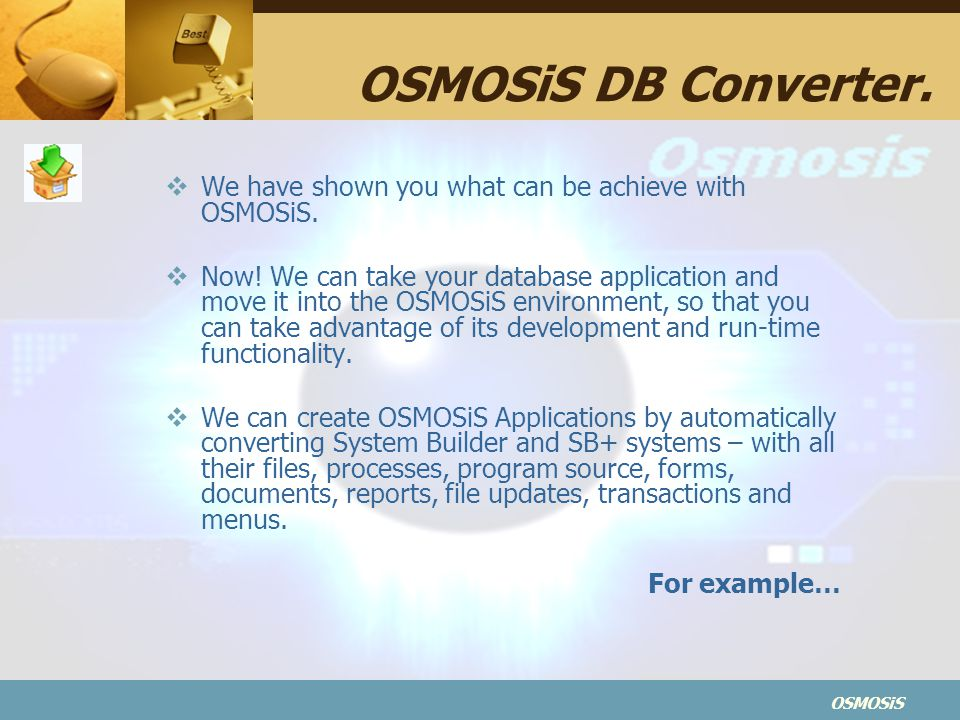 OSMOSiS DB Converter. We have shown you what can be achieve with OSMOSiS.