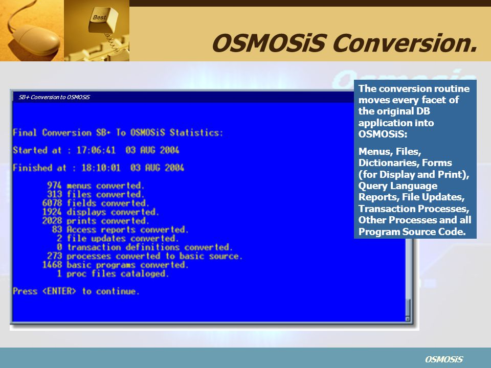 OSMOSiS Conversion. The conversion routine moves every facet of the original DB application into OSMOSiS: