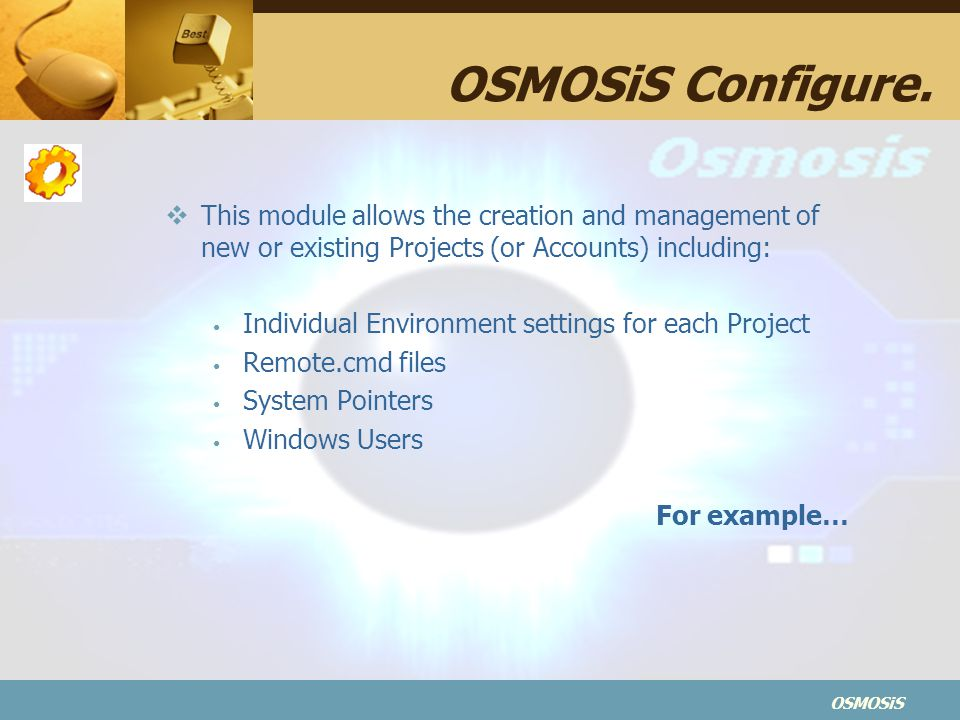 OSMOSiS Configure. This module allows the creation and management of new or existing Projects (or Accounts) including: