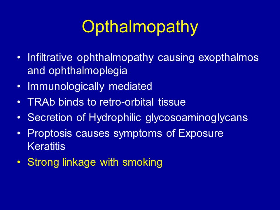 Opthalmopathy Infiltrative ophthalmopathy causing exopthalmos and ophthalmoplegia. Immunologically mediated.