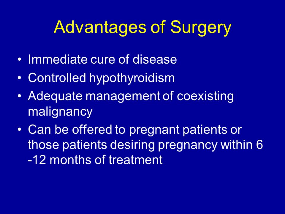 Advantages of Surgery Immediate cure of disease