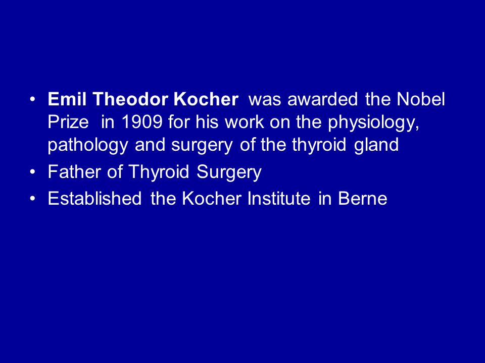 Emil Theodor Kocher was awarded the Nobel Prize in 1909 for his work on the physiology, pathology and surgery of the thyroid gland