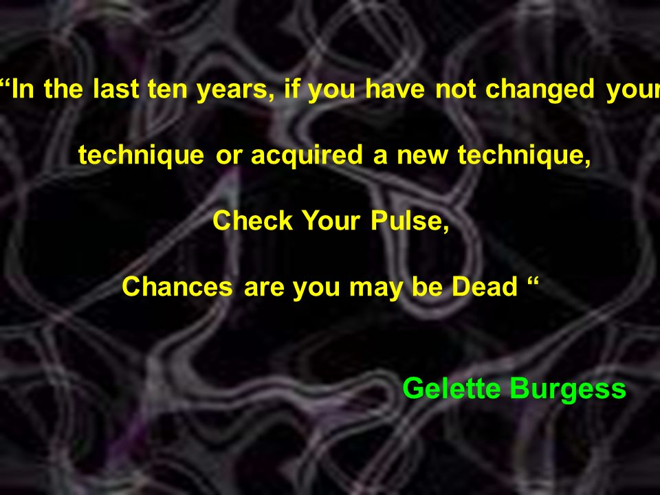 Gelette Burgess In the last ten years, if you have not changed your