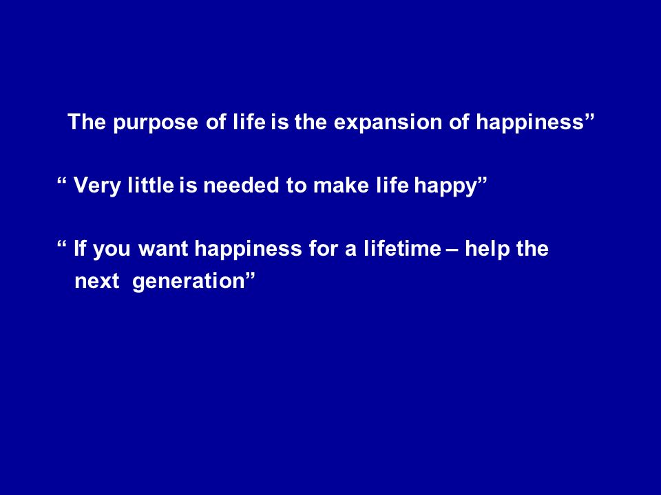 The purpose of life is the expansion of happiness